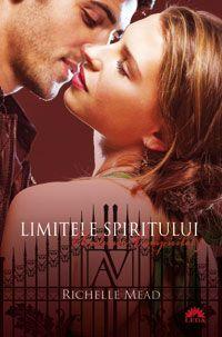 Limitele spiritului (Academia Vampirilor, volumul 5) - Richelle Mead