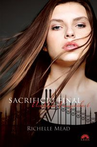 Sacrificiu final (seria Academia Vampirilor, volumul 6) - Richelle Mead