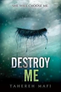 Destroy Me (seria Atingerea lui Juliette, volum satelit) – Tahereh Mafi