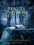 Beauty Never Dies (seria The Grimm Diaries Prequels, volumul 3) - Cameron Jace