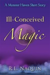 Ill-Conceived Magic A Monster Haven Short Story (seria Monster Haven, volum satelit) – R.L. Naquin