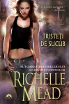 Tristeti de sucub (seria Georgina Kincaid, volumul 1) - Richelle Mead