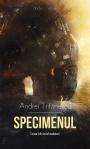 Specimenul (seria Invadatorii, volumul 1) - Andrei Trifanescu