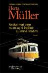 Astazi mai bine nu m-as fi intalnit cu mine insami - Herta Muller