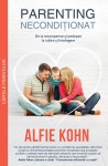 Parenting neconditionat. De la recompense si pedepse la iubire si intelegere - Alfie Kohn